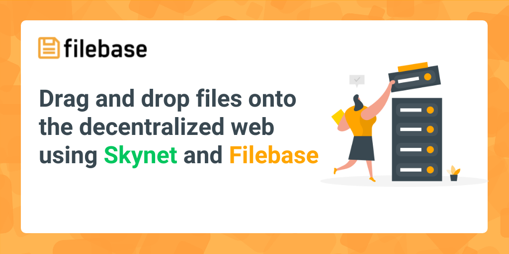 Drag and drop files onto the decentralized web using Skynet and Filebase
